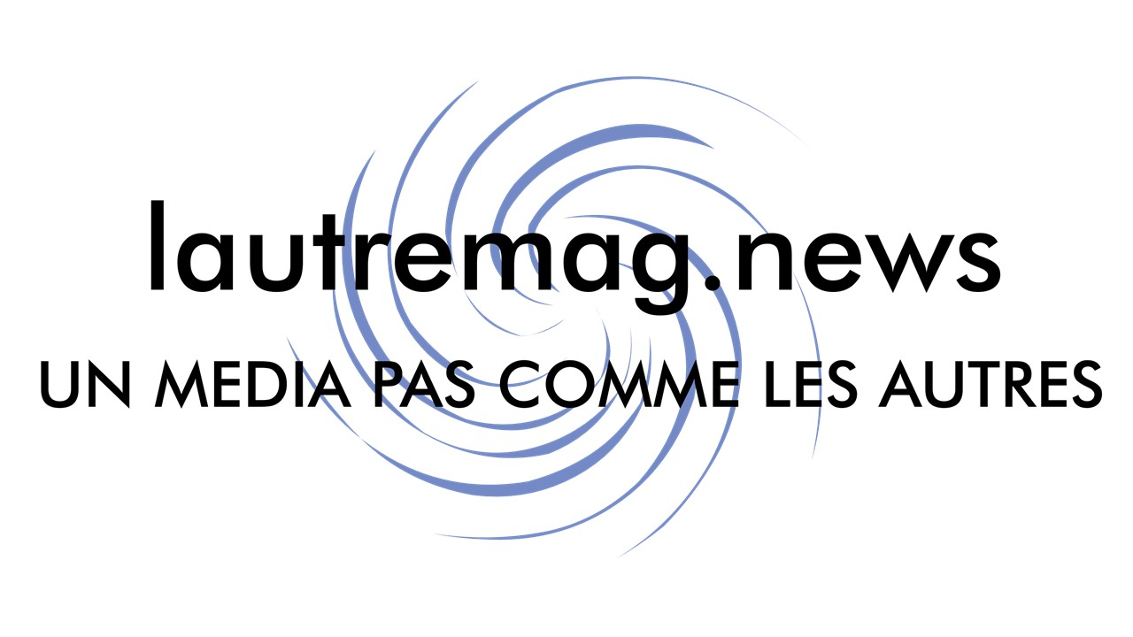 www.lautremag.news... un media pas comme les autres